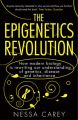 The Epigenetics Revolution: How Modern Biology is Rewriting Our Understanding of Genetics, Disease and Inheritance: Book by Nessa Carey