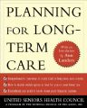 Planning for Long Term Care: Book by United Seniors Health Council