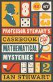 Professor Stewarts Casebook of Mathematical Mysteries: Book by Ian Stewart