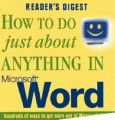 How to Do Just About Anything in Microsoft Word: Hundreds of Ways to Get More Out of Microsoft Word: Book by Reader's Digest