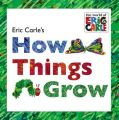 Eric Carle's How Things Grow: Book by Eric Carle
