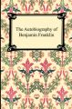The Autobiography of Benjamin Franklin: Book by Benjamin Franklin