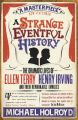 A Strange Eventful History: The Dramatic Lives of Ellen Terry, Henry Irving and Their Remarkable Families: Book by Michael Holroyd