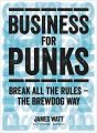 Business for Punks: Start Your Business Revolution - the BrewDog Way (English) (Paperback): Book by James Watt
