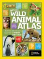 NG Wild Animal Atlas: Earth's Astonishing Animals and Where They Live: Book by National Geographic