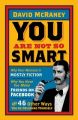 You are Not So Smart: Why Your Memory is Mostly Fiction, Why You Have Too Many Friends on Facebook and 46 Other Ways You're Deluding Yourself: Book by David McRaney