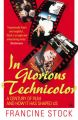In Glorious Technicolor: A Century of Film and How it Has Shaped Us: Book by Francine Stock