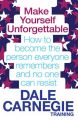 Make Yourself Unforgettable: How to Become the Person Everyone Remembers and No One Can Resist: Book by Dale Carnegie Training