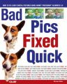 Bad Pics Fixed Quick: How to Fix Lousy Digital Pictures: Book by Michael Miller