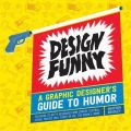 Design Funny: A Graphic Designer's Guide to Humor: Book by Heather Bradley