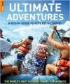 Rough Guide Ultimate Adventures: A Rough Guide to Adventure Travel: Book by Greg Witt