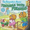 The Berenstain Bears and the Trouble with Friends: Book by Stan Berenstain , Jan Berenstain