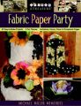 Fabric Paper Party: 69 Easy-to-make Projects, 5 Fun Themes, Invitations, Favors, Decor and Scrapbook Pages: Book by Michael Miller Memories