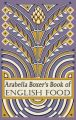 Arabella Boxer's Book of English Food: A Rediscovery of British Food from Before the War: Book by Arabella Boxer