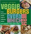 Veggie Burgers Every Which Way: Plus Toppings, Sides, Buns and More: Book by Lukas Volger