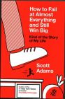 How to Fail at Almost Everything and Still Win Big: Kind of the Story of My Life (English) (Paperback): Book by Scott Adams