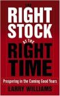 The Right Stock at the Right Time: Prospering in the Coming Good Years: Book by Larry Williams