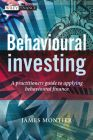 Behavioural Investing: A Practitioners Guide to Applying Behavioural Finance: Book by James Montier