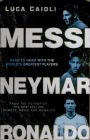 Messi, Neymar, Ronaldo: Head to Head with the World's Greatest Players: Book by LUCA CAIOLI