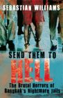 Send Them to Hell: The Brutal Horrors of Bangkok's Nightmare Jails: Book by Sebastian Williams