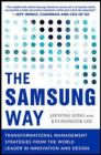 The Samsung Way: Transformational Management Strategies from the World Leader in Innovation and Design: Book by Jaeyong Song