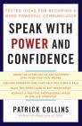 Speak with Power and Confidence: Tested Ideas for Becoming a More Powerful Communicator:Book by Author-Patrick Collins