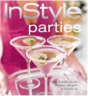 Instyle Parties: The Complete Guide to Easy, Elegant Entertaining