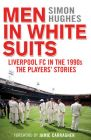 Men in White Suits: Liverpool FC in the 1990s - the Players' Stories: Book by Simon Hughes