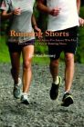 Running Shorts: A Collection of Stories and Advice For Anyone Who Has Ever Laced Up a Pair of Running Shoes