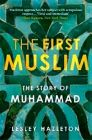 First Muslim : Story of Muhammad: Book by Lesley Hazleton
