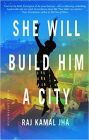 She Will Build Him a City: Book by Raj Kamal Jha