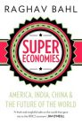 Super Economies : America, India, China & The Future of the World: Book by Raghav Bahl