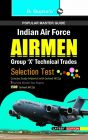 Indian Air Force: Airmen (Group 'X' Technical Trades) Recruitment Exam Guide: Book by RPH Editorial Board