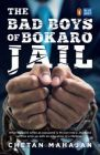 The Bad Boys of Bokaro Jail: Book by Chetan Mahajan