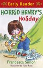 Horrid Henry's Holiday: (Early Reader 3): Book by Francesca Simon , Tony Ross