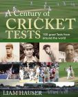 A Century of Cricket Tests: Book by Liam Hauser