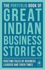 The Portfolio Book of Great Indian Business Stories: Riveting Tales of  Business Leaders and Their Times: Book by  --