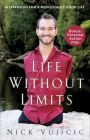 Life Without Limits: Inspiration for a Ridiculously Good Life (Paperback): Book by Nick Vujicic