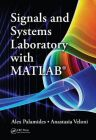 Signals and Systems Laboratory with MATLAB: Book by Alex Palamides , Anastasia Veloni