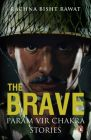 The Brave: Param Vir Chakra Stories: Book by Rachna Bisht Rawat