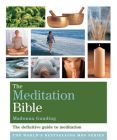 The Meditation Bible: The Definitive Guide to Meditations for Every Purpose: Book by Madonna Gauding