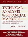 Technical Analysis of the Financial Markets: A Comprehensive Guide to Trading Methods and Applications: Book by John J. Murphy
