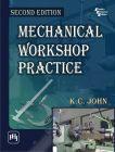 MECHANICAL WORKSHOP PRACTICE: Book by JOHN K. C.