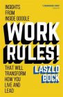 Work Rules!: Insights from Inside Google That Will Transform How You Live and Lead: Book by Laszlo Bock