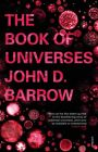 The Book of Universes: Book by John D. Barrow