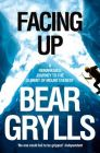 Facing Up: A Remarkable Journey to the Summit of Mount Everest: Book by Bear Grylls