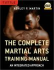 Complete Martial Arts Training Manual: An Integrated Approach: Book by Ashley Martin