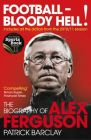 Football - Bloody Hell!: The Biography of Alex Ferguson: Book by Patrick Barclay