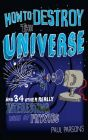 How to Destroy the Universe: And 34 Other Really Interesting Uses of Physics: Book by Paul Parsons