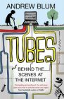 Tubes: Behind the Scenes at the Internet: Book by Andrew Blum